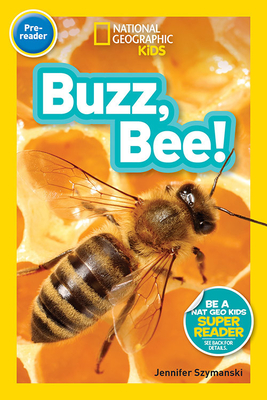 National Geographic Readers: Buzz, Bee! - Szymanski, Jennifer
