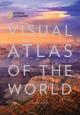 National Geographic Visual Atlas of the World, 2nd Edition: Fully Revised and Updated - National Geographic