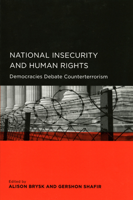 National Insecurity and Human Rights: Democracies Debate Counterterrorism - Brysk, Alison (Editor), and Shafir, Gershon, Professor (Editor), and Adelman, Howard (Contributions by)