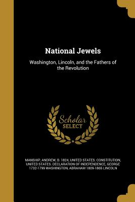 National Jewels - Manship, Andrew B 1824 (Creator), and United States Constitution (Creator), and United States Declaration of Independen...