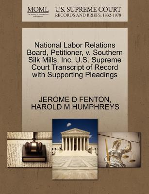 National Labor Relations Board, Petitioner, V. Southern Silk Mills, Inc. U.S. Supreme Court Transcript of Record with Supporting Pleadings - Fenton, Jerome D, and Humphreys, Harold M