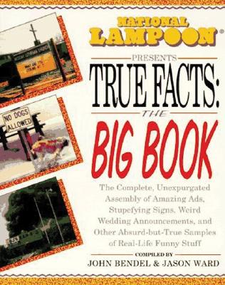 National Lampoon Presents True Facts: The Big Book - Bendel, John, and Ward, Jason