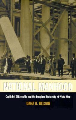 National Manhood - PB - Nelson, Dana D, and Dana D Nelson, and Donald E Pease (Editor)