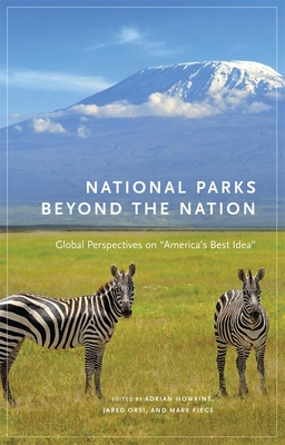"""National Parks Beyond the Nation: Global Perspectives on """"America's Best Idea"""" - Howkins, Adrian (Editor), and Orsi, Jared (Editor), and Fiege, Mark (Editor)"""