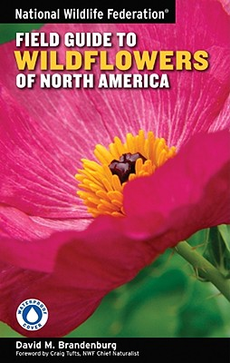 National Wildlife Federation Field Guide to Wildflowers of North America - Brandenburg, David M, and Tufts, Craig (Foreword by)
