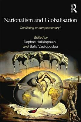 Nationalism and Globalisation: Conflicting or Complementary? - Halikiopoulou, Daphne (Editor), and Vasilopoulou, Sofia (Editor)