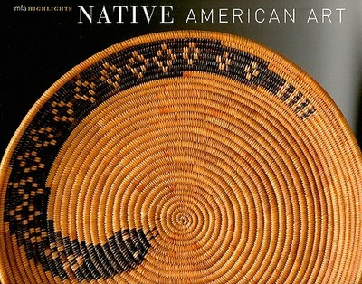 Native American Art: Mfa Highlights - Ward, Gerald W R (Editor)