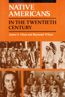 Native Americans in the Twentieth Century - Olson, James S, and Wilson, Raymond