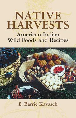 Native Harvests: American Indian Wild Foods and Recipes - Kavasch, E Barrie
