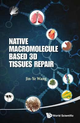 Native Macromolecule-Based 3D Tissues Repair - Wang, Jin-Ye (Editor)