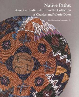 Native Paths: American Indian Art from the Collection of Charles and Valerie Diker - Wardwell, Allen