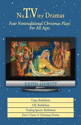 Nativity Dramas: Four Nontraditional Christmas Plays for All Ages - Hewitt, Keith