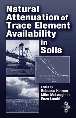 Natural Attenuation of Trace Element Availability in Soils - Hamon, Rebecca (Editor), and McLaughlin, Mike (Editor), and Lombi, Enzo (Editor)