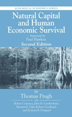 Natural Capital and Human Economic Survival, Second Edition - Prugh, Thomas, and Daly, Herman, and Goodland, Robert