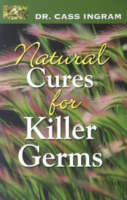 Natural Cures for Killer Germs - Ingram, Cass, Dr.