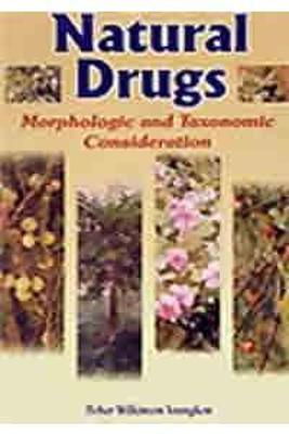Natural Drugs - Morphologic and Taxonomic Considerations: A Textbook of Phramacognosy - Youngken, Heber Wilkinson