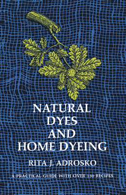 Natural Dyes and Home Dyeing - Adrosko, Rita J, and Furry, Margaret Smith