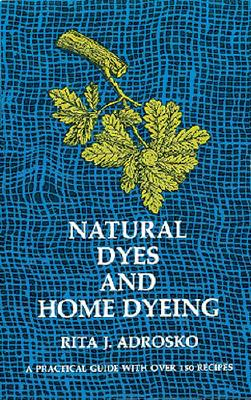 Natural Dyes and Home Dyeing - Adrosko, Rita J