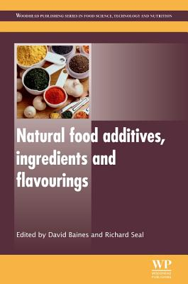 Natural Food Additives, Ingredients and Flavourings - Baines, David (Editor), and Seal, Richard (Editor)