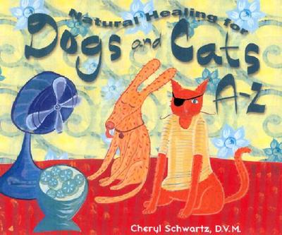 Natural Healing for Dogs and Cats A-Z - Schwartz, Cheryl, D.V.M.