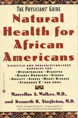 Natural Health for African Americans: The Physician's Guide - Walker, Marcellus A, M.D., L.AC., and Singleton, Kenneth B, M.D., M.P.H.