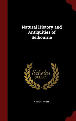 Natural History and Antiquities of Selbourne - White, Gilbert
