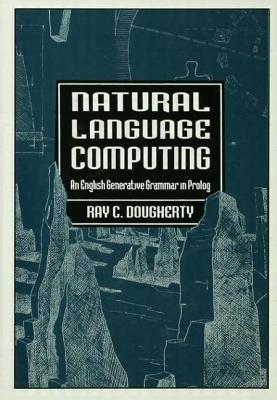 Natural Language Computing: An English Generative Grammar in PROLOG - Dougherty, Ray C