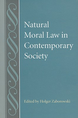 Natural Moral Law in Contemporary Society - Zaborowski, Holger (Editor)