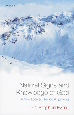 Natural Signs and Knowledge of God: A New Look at Theistic Arguments - Evans, C. Stephen