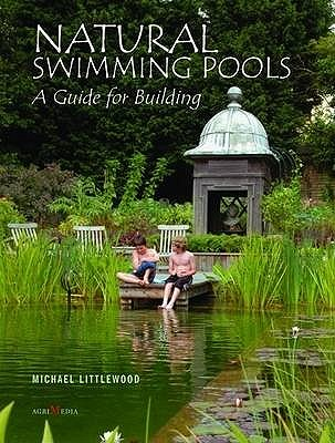 Natural Swimming Pools: A Guide for Building - Littlewood, Michael