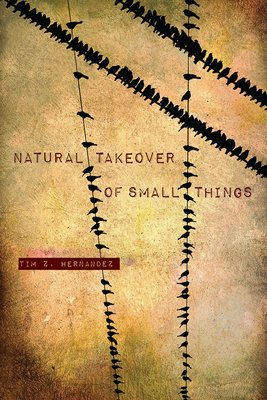 Natural Takeover of Small Things - Hernandez, Tim Z