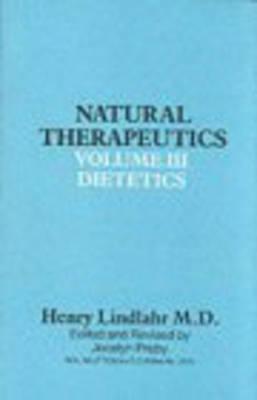 Natural Therapeutics Volume III: Natural Dietetics - Lindlahr, Henry, M.D.