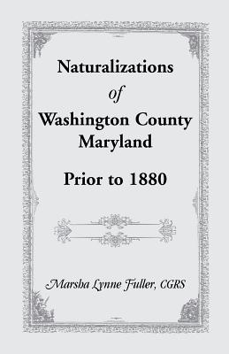 Naturalizations of Washington County, Maryland, Prior to 1880 - Fuller, Marsha Lynne