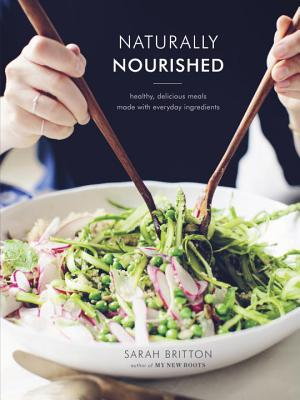 Naturally Nourished: Healthy, Delicious Meals Made with Everyday Ingredients - Britton, Sarah