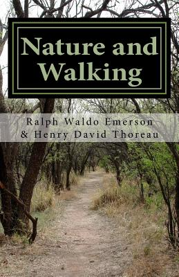 Nature and Walking - Emerson, Ralph Waldo, and Thoreau, Henry David