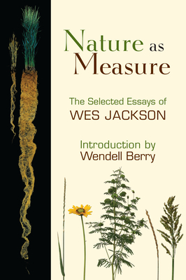 Nature as Measure: The Selected Essays of Wes Jackson - Jackson, Wes, and Berry, Wendell (Introduction by)