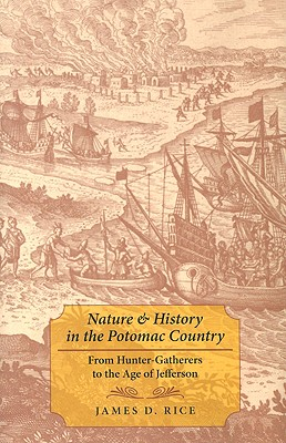 Nature & History in the Potomac Country: From Hunter-Gatherers to the Age of Jefferson - Rice, James D, Ph.D.