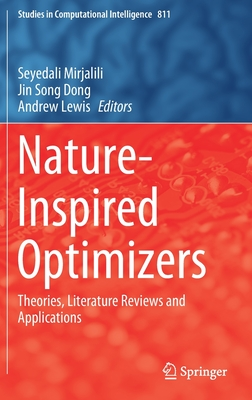 Nature-Inspired Optimizers: Theories, Literature Reviews and Applications - Mirjalili, Seyedali (Editor), and Song Dong, Jin (Editor), and Lewis, Andrew (Editor)