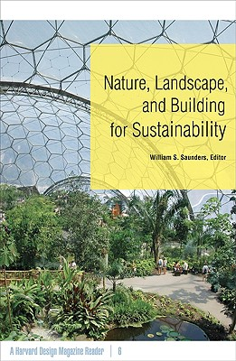 Nature, Landscape, and Building for Sustainability: A Harvard Design Magazine Reader - Saunders, William S (Editor)