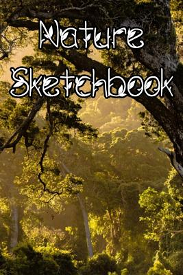 Nature SketchBook: Nature Life Sketchbook For All Your Notes, Art, Stories, Recordings, Sketches and Copies While Sketching - Sketchbooks, Art Work