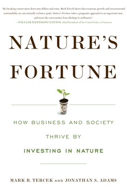 Nature's Fortune: How Business and Society Thrive by Investing in Nature - Tercek, Mark R, and Adams, Jonathan S