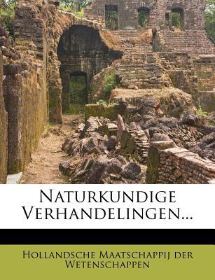 Naturkundige Verhandelingen... - Hollandsche Maatschappij Der Wetenschapp (Creator)