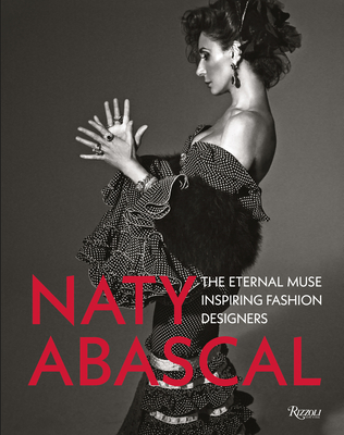 Naty Abascal: The Eternal Muse Inspiring Fashion Designers - Gallart, Vicente (Text by), and Garavani, Valentino (Text by), and LaCroix, Christian (Text by)