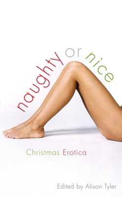 Naughty or Nice: Christmas Erotica Stories - Tyler, Alison (Editor)