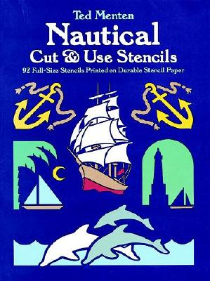 Nautical Cut & Use Stencils: 92 Full-Size Stencils Printed on Durable Stencil Paper - Menten, Ted