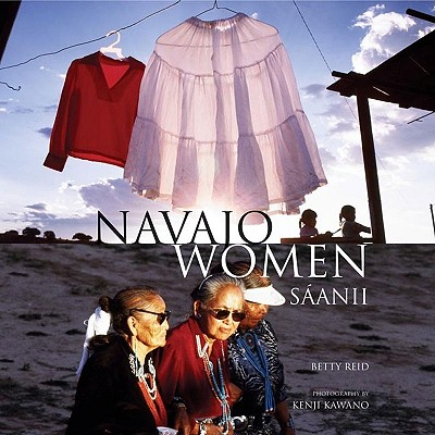 Navajo Women: Saanii - Reid, Betty, and Kawano, Kenji (Photographer)