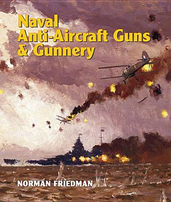 Naval Anti-Aircraft Guns and Gunnery - Friedman, Norman, Dr., MD