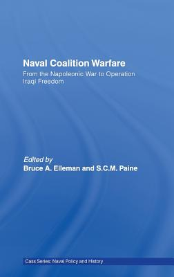 Naval Coalition Warfare: From the Napoleonic War to Operation Iraqi Freedom - Bruce, Allen Ell