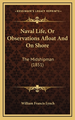 Naval Life, or Observations Afloat and on Shore: The Midshipman (1851) - Lynch, William Francis