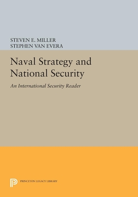 """Naval Strategy and National Security: An """"International Security"""" Reader - Miller, Steven E. (Editor), and Van Evera, Stephen (Editor)"""